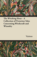 The Witching Hour - A Collection of Victorian Tales Concerning Witchcraft and Wizardry [Pdf/ePub] eBook