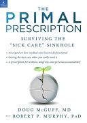 The Primal Prescription  Surviving the  Sick Care  Sinkhole