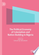 The Political Economy Of Colonialism And Nation Building In Nigeria