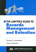 The Lawyer's Guide to Records Management and Retention