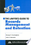 """The Lawyer's Guide to Records Management and Retention"" by George C. Cunningham, John C. Montaña, American Bar Association. Law Practice Management Division, American Bar Association. Section of Law Practice Management"