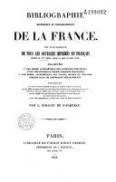 Bibliographie historique et topographique de la France, ou catalogue de tous les ouvrages imprimés en français depuis le XVe siècle jusqu'au mois d'avril 1845...