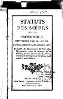 Statuts des Soeurs de la Providence, précédée de l'historique de leur établissement et des lettres de M. Moye