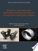 Science  Technology and Applications of Metals in Additive Manufacturing