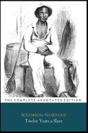 Twelve Years a Slave By Solomon Northup  A True Story  Biography   Autobiography  Annotated Book