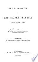 The Prophecies of the Prophet Ezekiel Elucidated