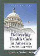 """Delivering Health Care in America: A Systems Approach"" by Leiyu Shi, Douglas A. Singh"
