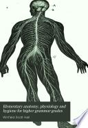 Elementary Anatomy  Physiology and Hygiene for Higher Grammar Grades