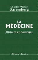 La m decine. Histoire et doctrines