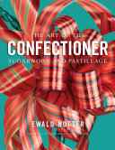 The Art of the Confectioner: Sugarwork and Pastillage [Pdf/ePub] eBook