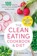 The Clean Eating Cookbook & Diet: Over 100 Healthy Whole Food Recipes & Meal Plansæ Pdf/ePub eBook