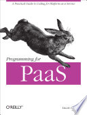 Programming for PaaS  : A Practical Guide to Coding for Platform-as-a-Service