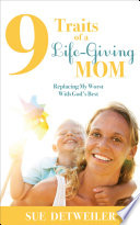 9 Traits of a Life Giving Mom