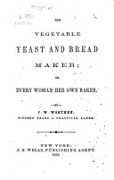The Vegetable Yeast and Bread Maker  Or  Every Woman Her Own Baker