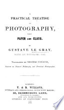 A practical treatise on Photography  upon paper and glass  Translated by T  Cousins