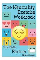 The Neutrality Exercise Workbook   The Birth Partner Book