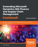 Extending Microsoft Dynamics 365 Finance And Supply Chain Management Cookbook Second Edition