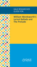 Gale Researcher Guide for  William Wordsworth s Lyrical Ballads and The Prelude