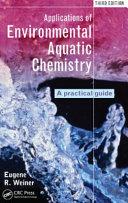 Applications of Environmental Aquatic Chemistry