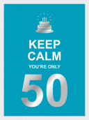 Keep Calm You re Only 50