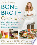 Dr  Kellyann s Bone Broth Cookbook