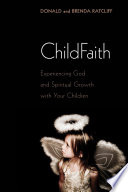 ChildFaith  : Experiencing God and Spiritual Growth with Your Children