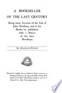 A bookseller of the last century, being some account of the life of J. Newbery, and of the books he published, with a notice of the later Newberys