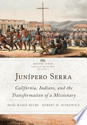 """Junípero Serra: California, Indians, and the Transformation of a Missionary"" by Rose Marie Beebe, Robert M Senkewicz"