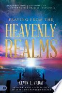 """Praying from the Heavenly Realms: Supernatural Secrets to a Lifestyle of Answered Prayer"" by Kevin Zadai, Jesse Duplantis, Sid Roth"