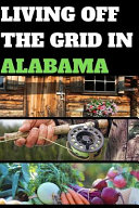 Living Off The Grid In Alabama Book PDF