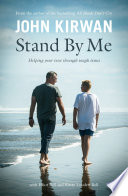 """Stand By Me: Helping Your Teen Through Tough Times: Helping Your Teen Through Tough Times"" by John Kirwan, Elliot Bell, Kirsty Louden-Bell"