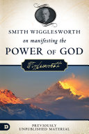 Smith Wigglesworth on Manifesting the Power of God Pdf