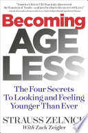 """Becoming Ageless: The Four Secrets To Looking and Feeling Younger Than Ever"" by Strauss Zelnick"