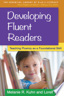 Developing Fluent Readers  : Teaching Fluency as a Foundational Skill