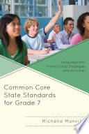 Common Core State Standards for Grade 7  : Language Arts Instructional Strategies and Activities