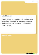 Principles of Recognition and Valuation of Assets and Liabilities in Separate Financial Statements Acc. to German Commercial Code (HGB)