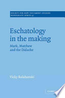 Eschatology in the Making  : Mark, Matthew and the Didache