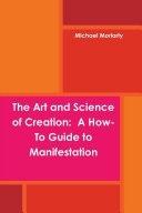 The Art and Science of Creation  A How To Guide to Manifestation
