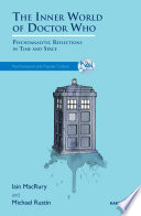 The Inner World of Doctor Who  : Psychoanalytic Reflections in Time and Space