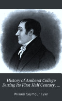 History of Amherst College During Its First Half Century  1821 1871