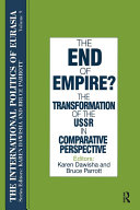 The International Politics of Eurasia  v  9  The End of Empire  Comparative Perspectives on the Soviet Collapse