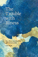 link to The trouble with illness : how illness and disability affect relationships in the TCC library catalog