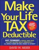 Make Your Life Tax Deductible  Easy Techniques to Reduce Your Taxes and Start Building Wealth Immediately