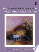 The Routledge Companion to Music and Visual Culture