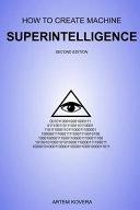 How To Create Machine Superintelligence Book