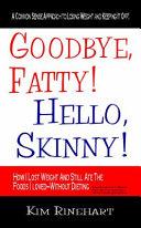 Goodbye, Fatty! Hello, Skinny!
