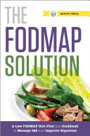The FODMAP Solution: A Low FODMAP Diet Plan and Cookbook to Manage IBS and Improve Digestion