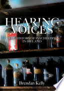 """Hearing Voices: The History of Psychiatry in Ireland"" by Brendan Kelly"