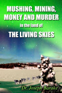 Mushing, Mining, Money, And Murder in The Land Of The Living Skies
