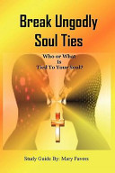 Break Ungodly Soul Ties (Who Or What Is Tied to Your Soul?)